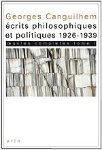Oeuvres complètes, tome I - Écrits philosophiques et politiques (1926-1939) de Georges Canguilhem