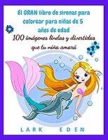 El GRAN libro de sirenas para colorear para niñas de 5 años de edad: 100 imágenes lindas y divertidas que tu niña amará