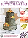 The Contemporary Buttercream Bible: The Complete Practical Guide to Cake Decorating with Buttercream...