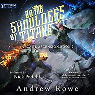 On the Shoulders of Titans     Arcane Ascension, Book 2              Written by:                                                                                                                                 Andrew Rowe                               Narrated by:                                                                                                                                 Nick Podehl                      Length: 24 hrs and 46 mins     221 ratings     Overall 4.8