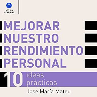 Mejorar nuestro rendimiento personal: 10 ideas prácticas [Improve Your Personal Performance: 10 Practical Ideas]                   By:                                                                                                                                 José María Mateu                               Narrated by:                                                                                                                                 Alfonso Sales                      Length: 55 mins     2 ratings     Overall 5.0