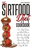 Sirtfood Diet Cookbook: 100+ Tasty Recipes and Meal Plan to Heal Your Body, Get Lean & Stay Healthy. Activate Your Skinny Gene to Burn Fat Using The Best Sirtfood Ingredients
