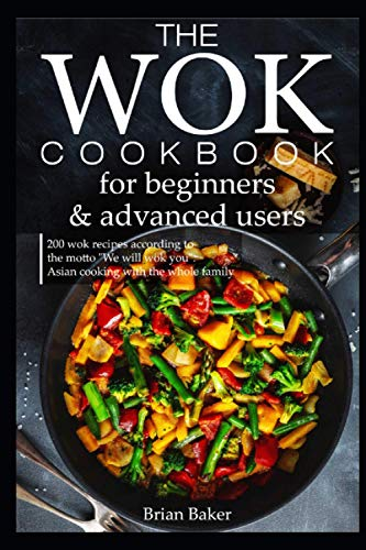 The wok cookbook for beginners and advanced users: 200 wok recipes according to the motto 'We will wok you'. Asian cooking with the whole family