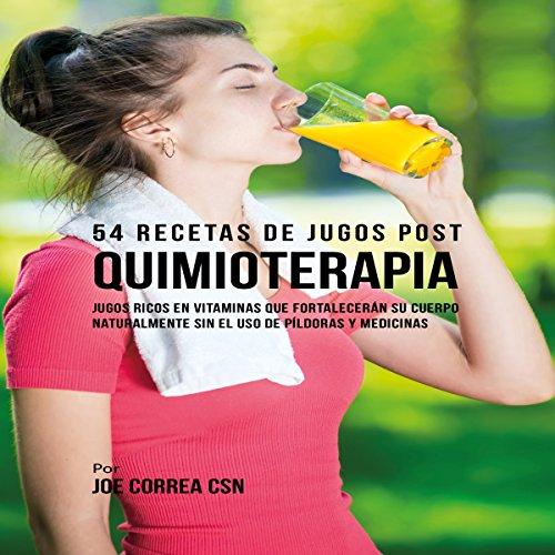 54 Recetas de Jugos Post Quimioterapia [54 Juice Post Recipes Chemotherapy] audiobook cover art