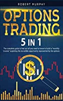 """Options Trading 5 IN 1: The complete guide to find out all you need to know to build a """"monthly income"""" exploting the incredible opportunity represented by the options."""