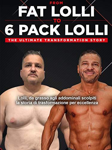 Lolli, da grasso agli addominali scolpiti la storia di trasformazione per eccellenza From Fat Lolli To 6 Pack Lolli