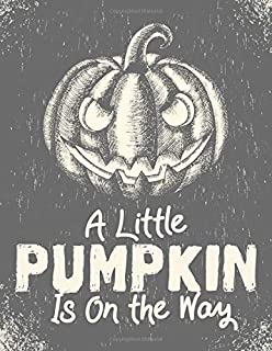 A Little Pumpkin Is On The Way: Halloween Party Guestbook Supply Essential,8.5 x 11 Sized, 100 Pages   Ideal for Halloween Costume Party