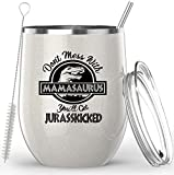 Gifts For Mom From Daughter, Son, Husband - Don't Mess With Mamasaurus You'll Get Jurasskicked - 12 oz Stainless Steel Wine Tumbler Coffee Mug Cup - Ideal Mother's Day Gift or Birthday Present