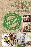 Vegan Mediterranean Cookbook: Imaginative, delicious and surprising recipes for healthy eating (Vol 1)