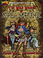 The Wild Women of Steampunk Adult Coloring Book: Fun, Fantasy, and Stress Reduction for Fans of Victorian Adventure, Cosplay, Science Fiction, and Costume Design (Inner Hues)