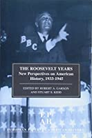 The Roosevelt Years: New Perspectives on American History, 1933-1945 (European Papers in American History, 7)