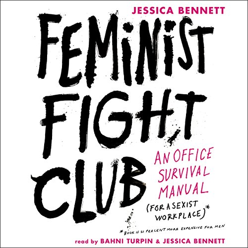 Feminist Fight Club     An Office Survival Manual for a Sexist Workplace              By:                                                                                                                                 Jessica Bennett                               Narrated by:                                                                                                                                 Jessica Bennett,                                                                                        Bahni Turpin                      Length: 6 hrs and 7 mins     370 ratings     Overall 4.4