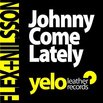 Johnny Come Lately