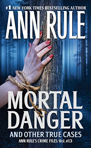 Mortal Danger: And Other True Cases (Ann Rule's Crime Files Book 13)