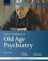 Oxford Textbook of Old Age Psychiatry (Oxford Textbooks in Psychiatry)