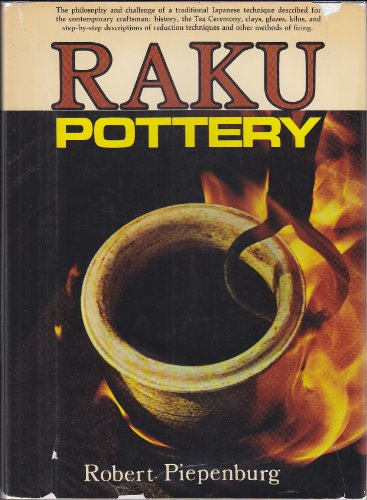 Raku Pottery: the Philosophy and Challenge of a Traditional Japanese Technique Described for the Contemporary Craftsman: History, the Tea Ceremony, Clays, Glazes, Kilns, and Step-By-Step Descriptions of Reduction Techniques and Other Methods
