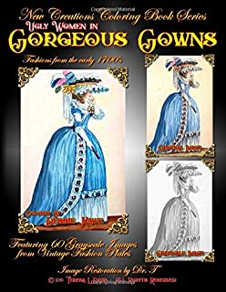 New Creations Coloring Book Series: Ugly Women in Gorgeous Gowns