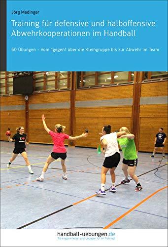 Training für defensive und halboffensive Abwehrkooperationen im Handball: 60 Übungen – Vom 1gegen1 über die Kleingruppe bis zur Abwehr im Team