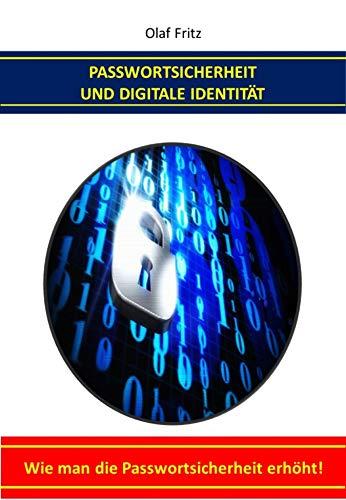 Passwortsicherheit und Digitale Identität: Wie man die Passwortsicherheit erhöht!