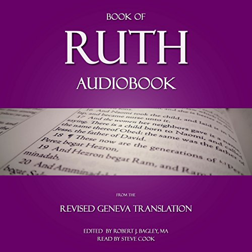 Book of Ruth Audiobook     From the Revised Geneva Translation              By:                                                                                                                                 Robert Bagley                               Narrated by:                                                                                                                                 Steve Cook                      Length: 17 mins     Not rated yet     Overall 0.0