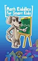 Math for Smart Kids: 400+ Math Riddles and Brain Teasers Your Whole Family Will Love