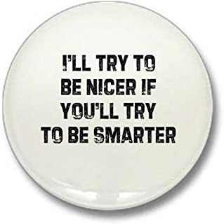CafePress I'll Try To Be Nicer If You'l 1
