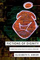 Fictions of Dignity: Embodying Human Rights in World Literature