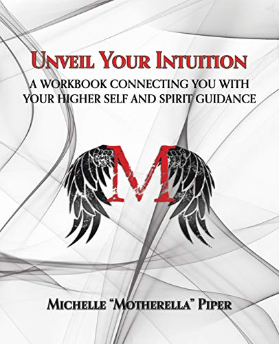 Unveil Your Intuition: A Workbook Connecting You with Your  Higher Self and Spirit Guidance (English Edition)