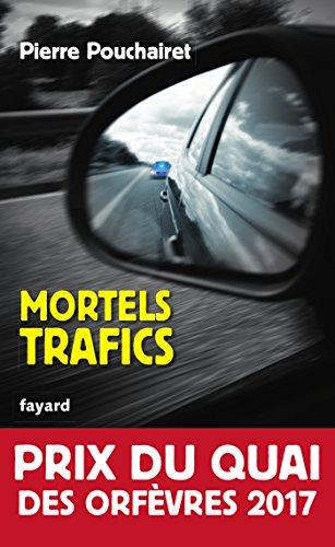 Mortels trafics: Prix du Quai des Orfèvres 2017
