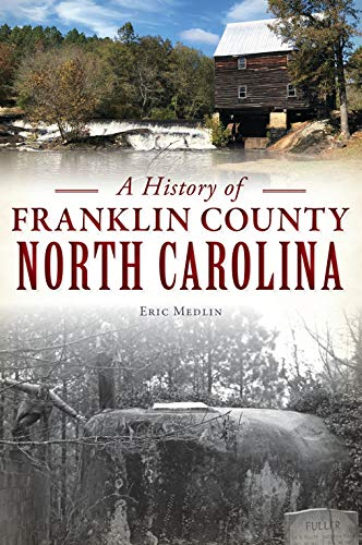 A History of Franklin County, North Carolina (Brief History)