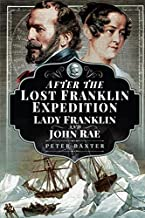 After the Lost Franklin Expedition: Lady Franklin and John Rae