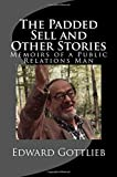 The Padded Sell and Other Stories: Memoirs of Edward Gottlieb, Public Relations Man