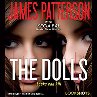 The Dolls                   Written by:                                                                                                                                 James Patterson,                                                                                        Kecia Bal                               Narrated by:                                                                                                                                 Kate Russell                      Length: 3 hrs and 3 mins     1 rating     Overall 4.0