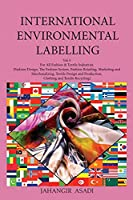 International Environmental Labelling Vol.3 Fashion: For All Fashion & Textile Industries (Fashion Design, The Fashion System, Fashion Retailing, Marketing and Marchandizing, Textile Design and Production, Clothing and Textile Recycling)