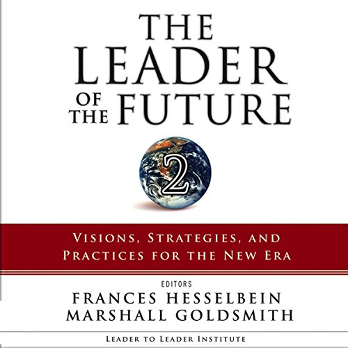 The Leader of the Future 2     Visions, Strategies, and Practices for the New Era              By:                                                                                                                                 Frances Hesselbein,                                                                                        Marshall Goldsmith                               Narrated by:                                                                                                                                 Tim Andres Pabon                      Length: 9 hrs and 24 mins     2 ratings     Overall 2.5