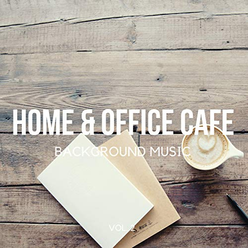 Home & Office Cafe Background Music, Vol. 2 (Finest Jazz Lounge, Smooth Jazz & Chill Instrumental Music for Work, Study, Reading, Relaxing)