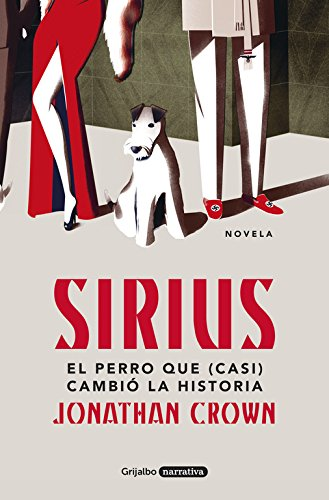 Sirius: El perro que (casi) cambió la Historia (Grijalbo Narrativa)