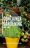 CONTAINER GARDENING BOOK GUIDE: How To Plant Your Vegetables And Flowers In Small Container Or Pot (English Edition)