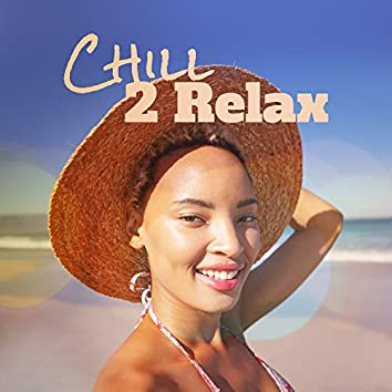 Chill 2 Relax: 2019 Selection of Best Vacation Relaxation Chillout Music, Summer Holiday Celebration Slow Beats & Beautiful Ambient Melodies, Rest & Relax on the Beach