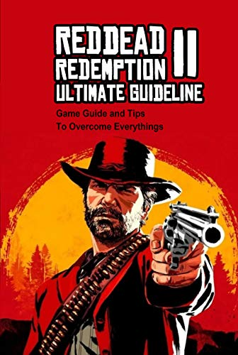 Red Dead Redemption II Ultimate Guideline: Game Guide and Tips To Overcome Everythings: Red Dead Redemption II Guide (English Edition)