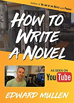 How to Write a Novel by [Edward Mullen]