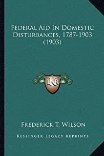 Federal Aid in Domestic Disturbances, 1787-1903 (1903)
