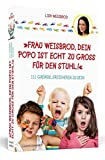 Frau Weisbrod, dein Popo ist echt zu groß für den Stuhl!: 111 Gründe, Erzieherin zu sein