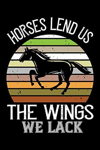 Horses Lend Us The Wings We Lack: Best horse quote journal notebook for multiple purpose like writing notes, plans and ideas. Best horse journal for horse lover. (Proud Horse Owner Notebook Journal)