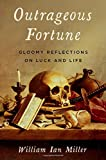 Outrageous Fortune: Gloomy Reflections on Luck and Life