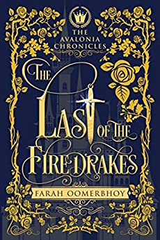 The Last of the Firedrakes (The Avalonia Chronicles Book 1) by [Farah Oomerbhoy]