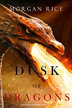 Dusk of Dragons (Age of the Sorcerers—Book Six) by [Morgan Rice]