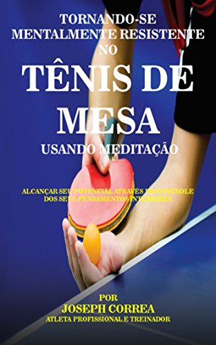 Buy Bargain Tornando-se mentalmente resistente no Tênis de Mesa usando Meditação: Alcançar seu p...