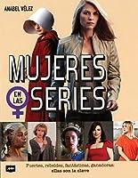 Mujeres En Las Series: Fuertes, Rebeldes, Fantásticas, Ganadoras: Ellas Son La Clave (Look)