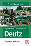 Deutz 1: Traktoren 1927 - 1981 (Typenkompass) (German Edition)